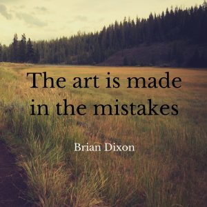 The art is made in the mistakes